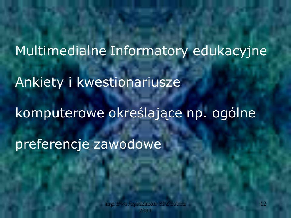 mgr Ewa Jagodzińska -SPZ Lublin 2004 12 Multimedialne Informatory edukacyjne Ankiety i kwestionariusze komputerowe określające np. ogólne preferencje
