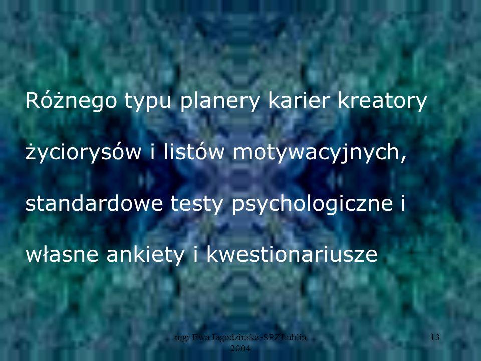 mgr Ewa Jagodzińska -SPZ Lublin 2004 13 Różnego typu planery karier kreatory życiorysów i listów motywacyjnych, standardowe testy psychologiczne i wła