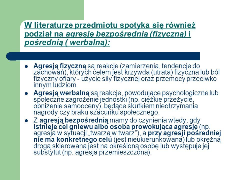 W literaturze przedmiotu spotyka się również podział na agresję bezpośrednią (fizyczną) i pośrednią ( werbalną): Agresją fizyczną są reakcje (zamierze