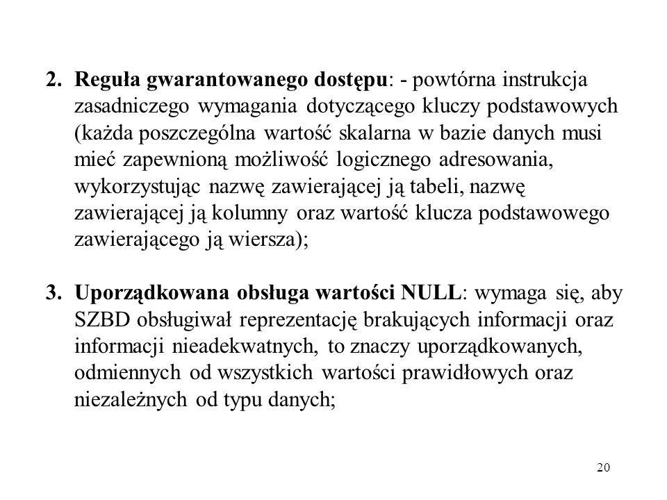 20 2.Reguła gwarantowanego dostępu: - powtórna instrukcja zasadniczego wymagania dotyczącego kluczy podstawowych (każda poszczególna wartość skalarna
