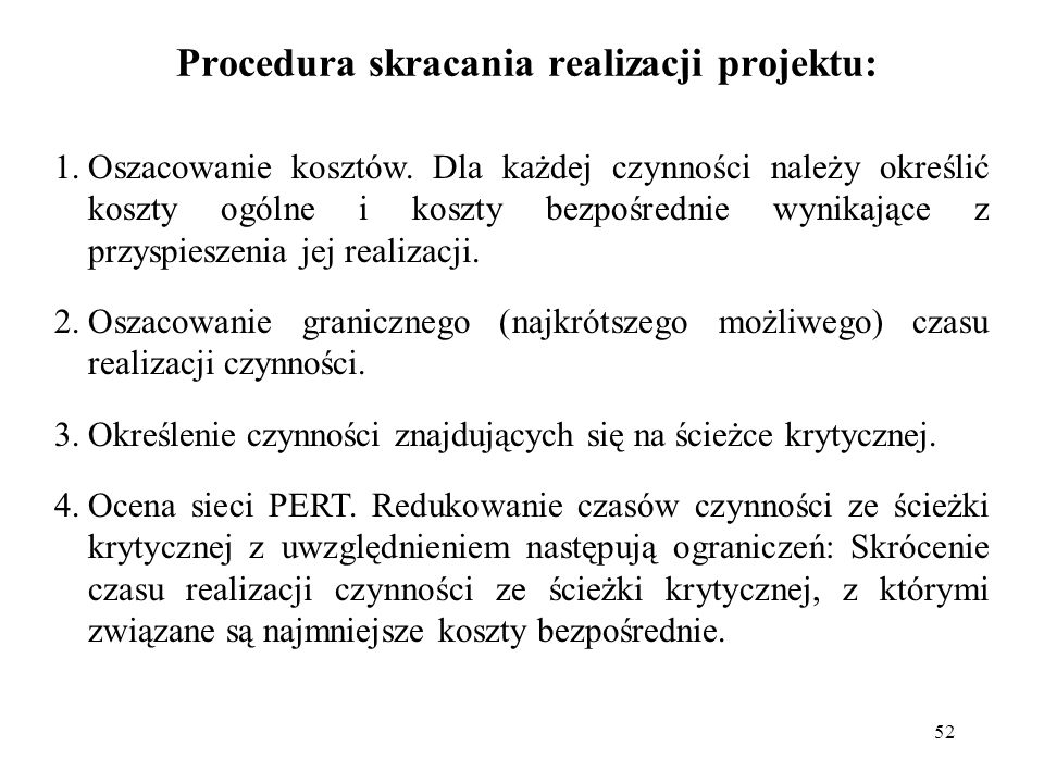 52 Procedura skracania realizacji projektu: 1.Oszacowanie kosztów. Dla każdej czynności należy określić koszty ogólne i koszty bezpośrednie wynikające