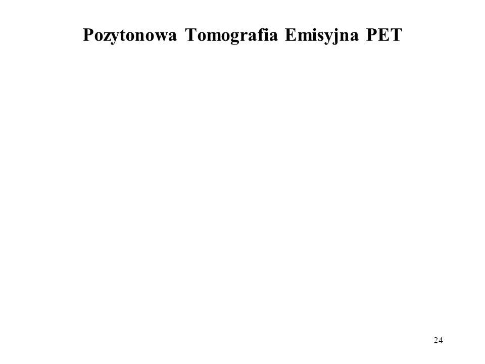 24 Pozytonowa Tomografia Emisyjna PET