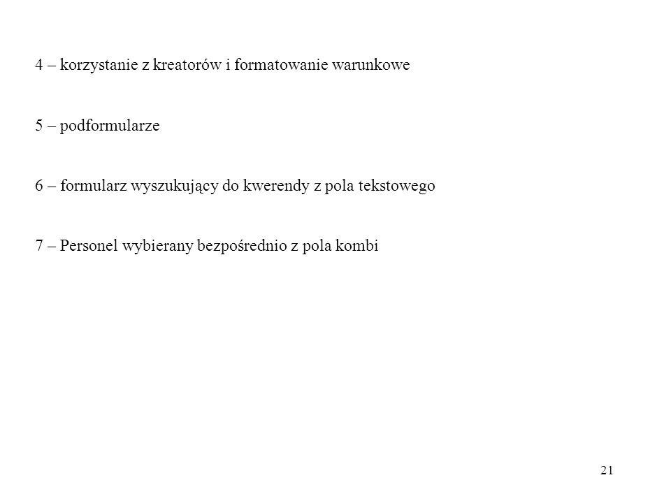 21 4 – korzystanie z kreatorów i formatowanie warunkowe 5 – podformularze 6 – formularz wyszukujący do kwerendy z pola tekstowego 7 – Personel wybiera