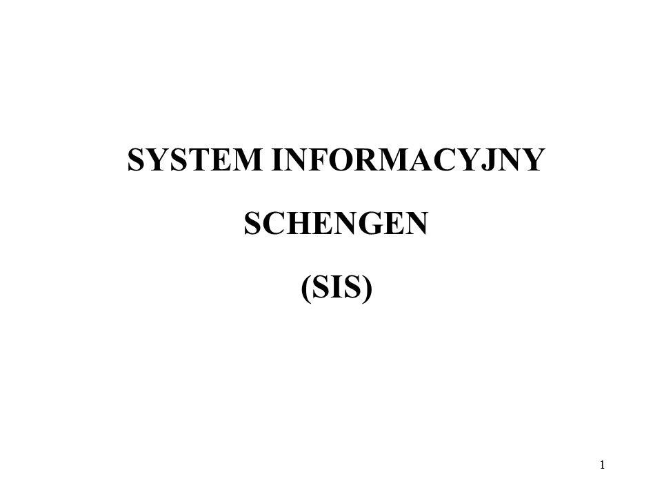 2 Schengen Information System (SIS) jest międzynarodowym komputerowym policyjnym systemem ścigania i poszukiwania.