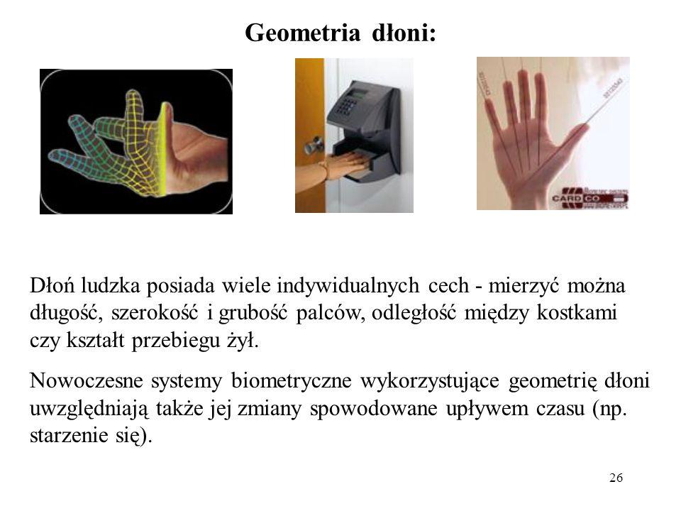 26 Geometria dłoni: Dłoń ludzka posiada wiele indywidualnych cech - mierzyć można długość, szerokość i grubość palców, odległość między kostkami czy k