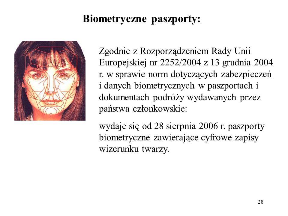 28 Biometryczne paszporty: Zgodnie z Rozporządzeniem Rady Unii Europejskiej nr 2252/2004 z 13 grudnia 2004 r. w sprawie norm dotyczących zabezpieczeń
