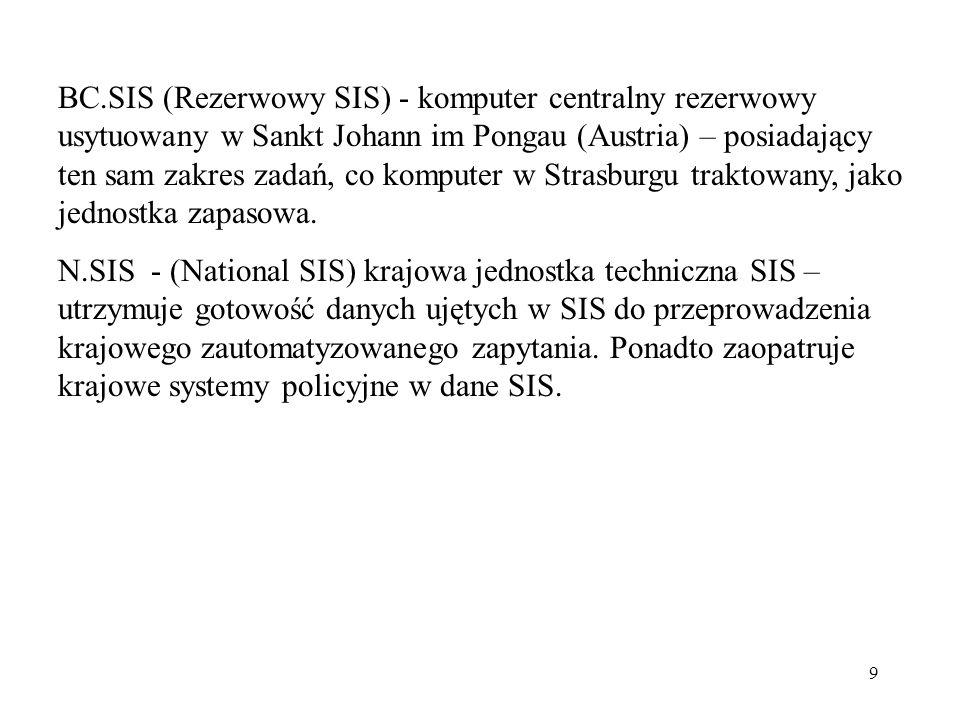 9 BC.SIS (Rezerwowy SIS) - komputer centralny rezerwowy usytuowany w Sankt Johann im Pongau (Austria) – posiadający ten sam zakres zadań, co komputer
