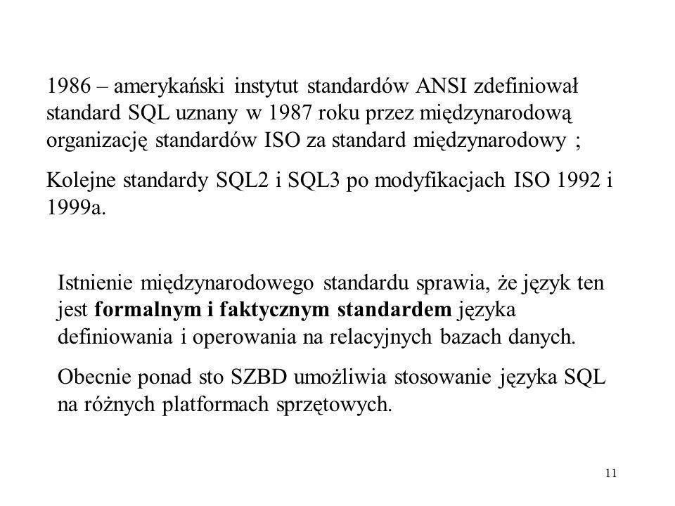 11 Istnienie międzynarodowego standardu sprawia, że język ten jest formalnym i faktycznym standardem języka definiowania i operowania na relacyjnych b