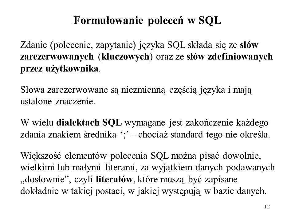 12 Zdanie (polecenie, zapytanie) języka SQL składa się ze słów zarezerwowanych (kluczowych) oraz ze słów zdefiniowanych przez użytkownika. Słowa zarez