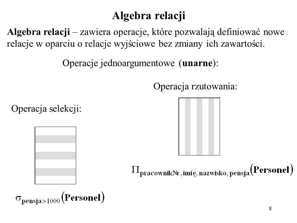 8 Algebra relacji Algebra relacji – zawiera operacje, które pozwalają definiować nowe relacje w oparciu o relacje wyjściowe bez zmiany ich zawartości.