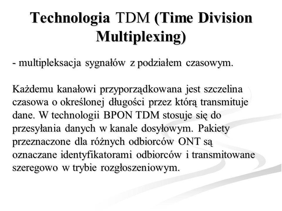 Technologia TDM (Time Division Multiplexing) - multipleksacja sygnałów z podziałem czasowym. Każdemu kanałowi przyporządkowana jest szczelina czasowa