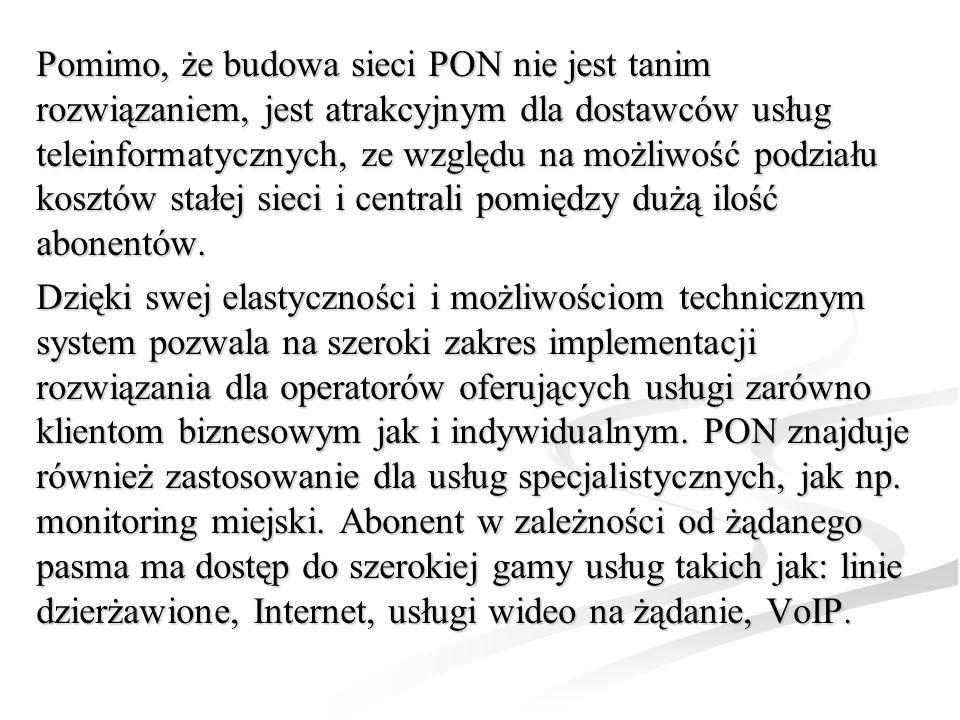 Pomimo, że budowa sieci PON nie jest tanim rozwiązaniem, jest atrakcyjnym dla dostawców usług teleinformatycznych, ze względu na możliwość podziału ko