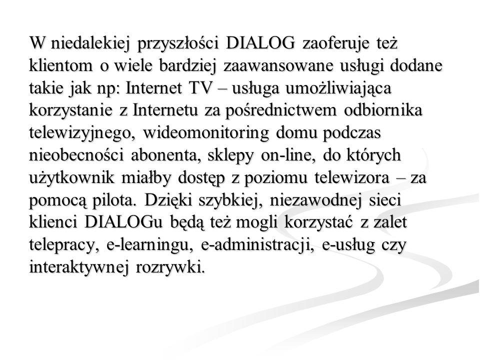 W niedalekiej przyszłości DIALOG zaoferuje też klientom o wiele bardziej zaawansowane usługi dodane takie jak np: Internet TV – usługa umożliwiająca k