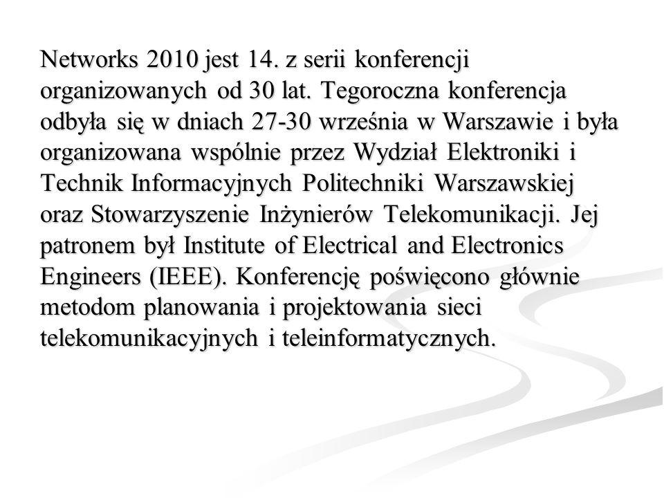 Networks 2010 jest 14. z serii konferencji organizowanych od 30 lat. Tegoroczna konferencja odbyła się w dniach 27-30 września w Warszawie i była orga