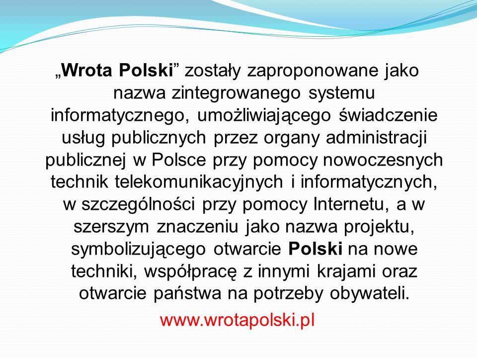 Wrota Polski zostały zaproponowane jako nazwa zintegrowanego systemu informatycznego, umożliwiającego świadczenie usług publicznych przez organy admin