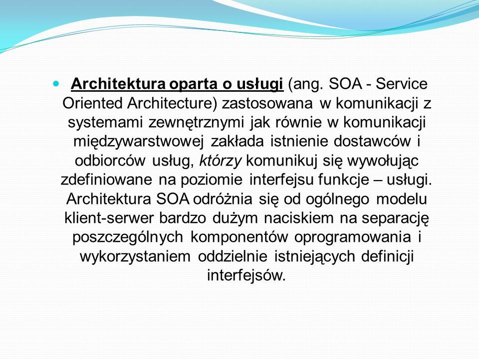 Architektura oparta o usługi (ang. SOA - Service Oriented Architecture) zastosowana w komunikacji z systemami zewnętrznymi jak równie w komunikacji mi