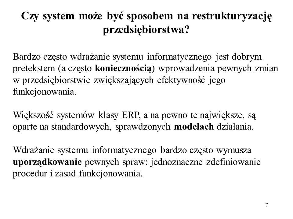 7 Czy system może być sposobem na restrukturyzację przedsiębiorstwa? Bardzo często wdrażanie systemu informatycznego jest dobrym pretekstem (a często