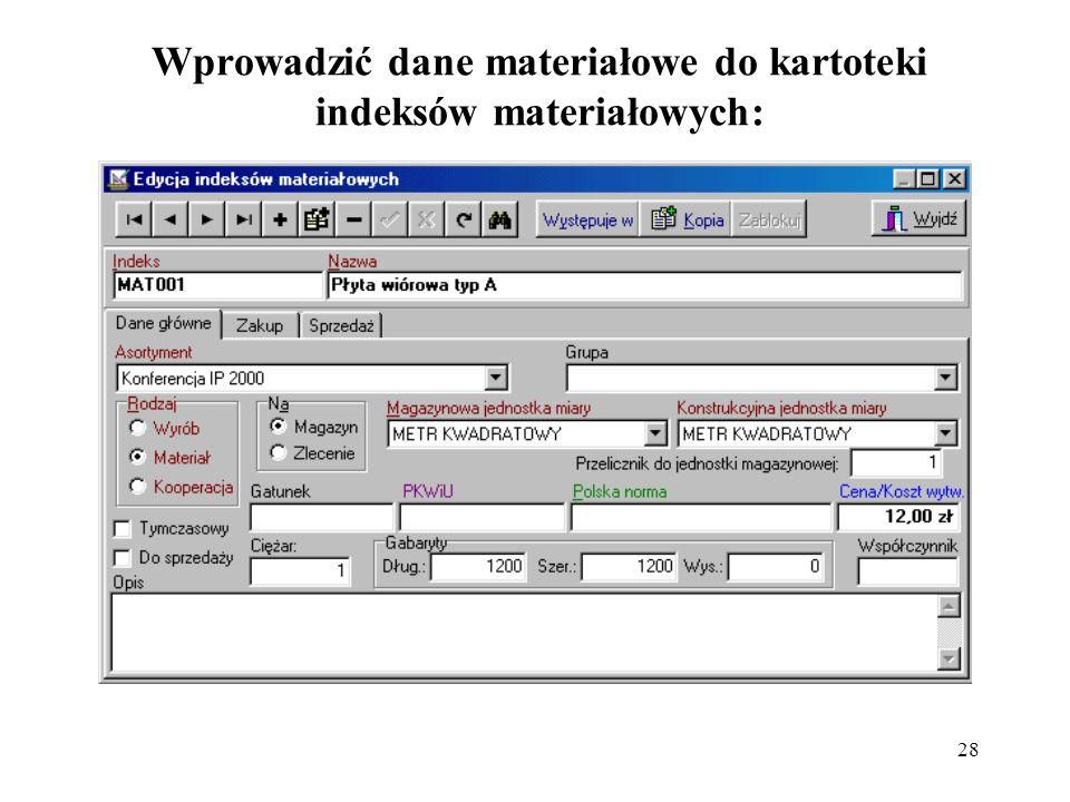 28 Wprowadzić dane materiałowe do kartoteki indeksów materiałowych: