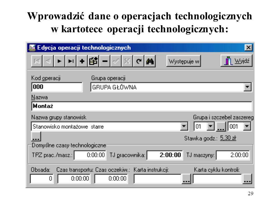 29 Wprowadzić dane o operacjach technologicznych w kartotece operacji technologicznych: