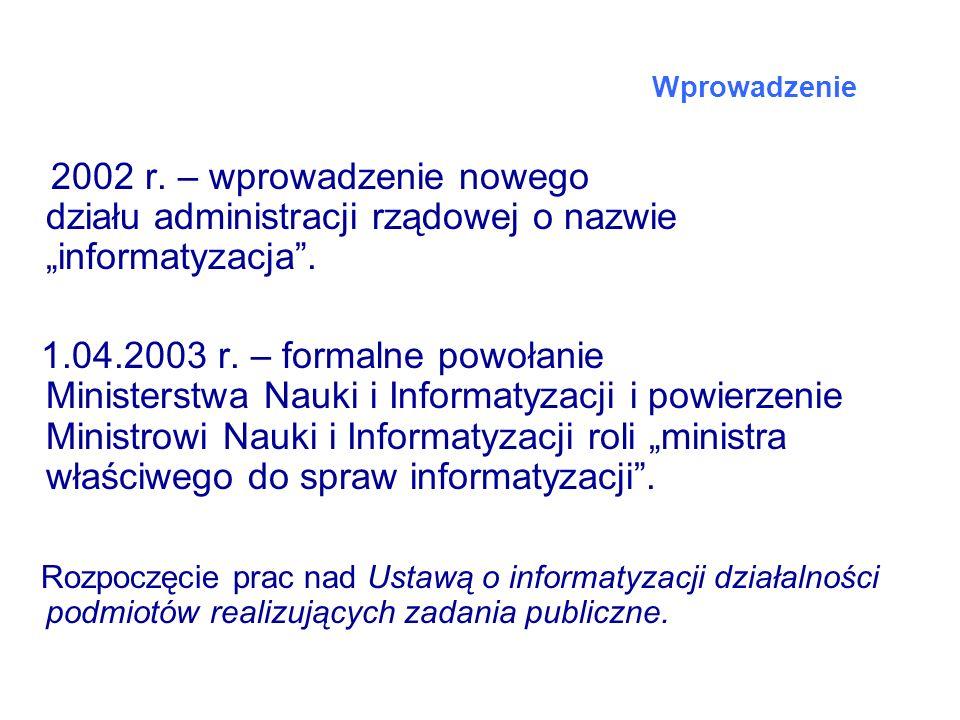 2002 r. – wprowadzenie nowego działu administracji rządowej o nazwie informatyzacja. 1.04.2003 r. – formalne powołanie Ministerstwa Nauki i Informatyz