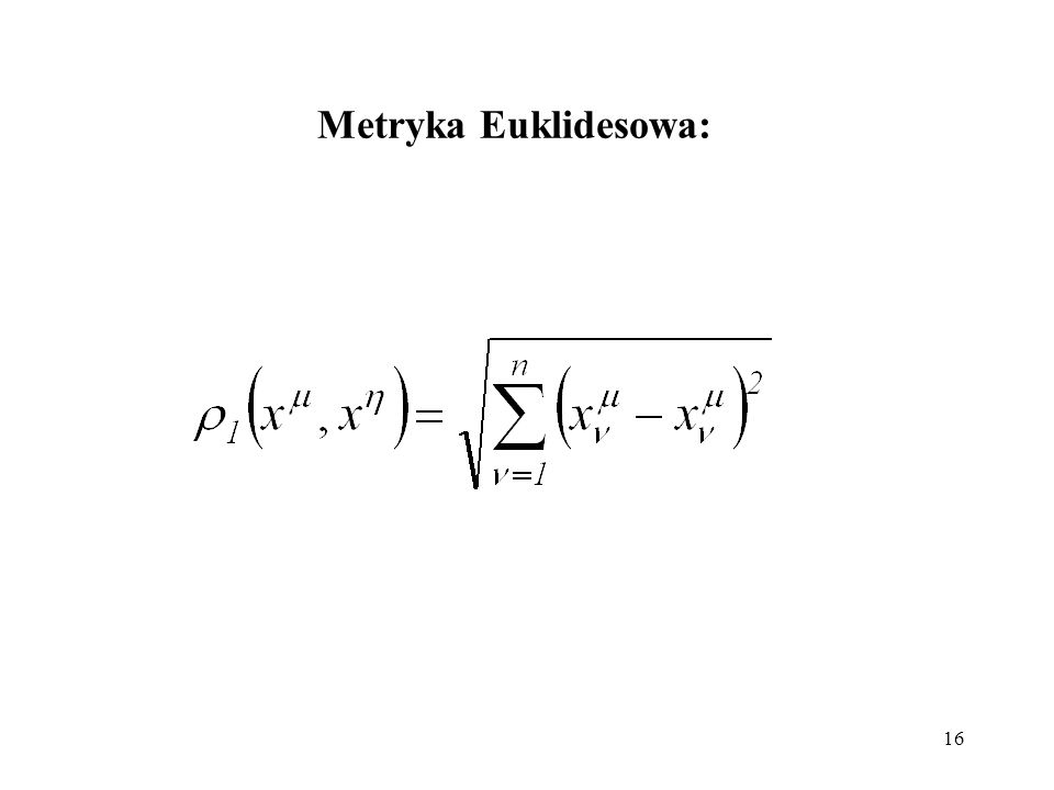 16 Metryka Euklidesowa: