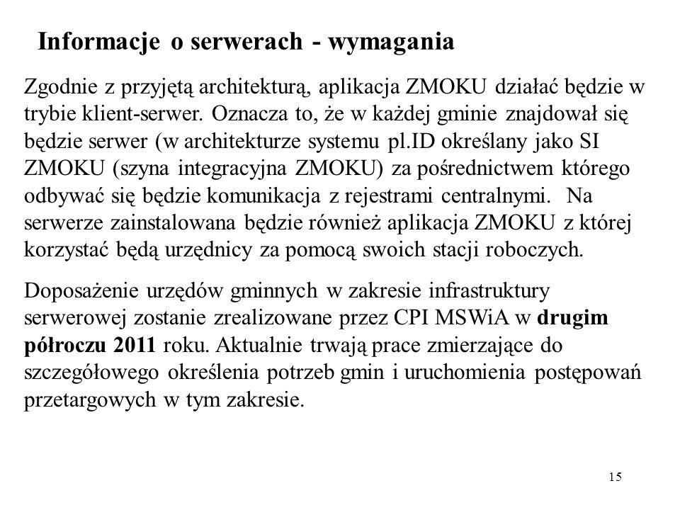 15 Zgodnie z przyjętą architekturą, aplikacja ZMOKU działać będzie w trybie klient-serwer. Oznacza to, że w każdej gminie znajdował się będzie serwer
