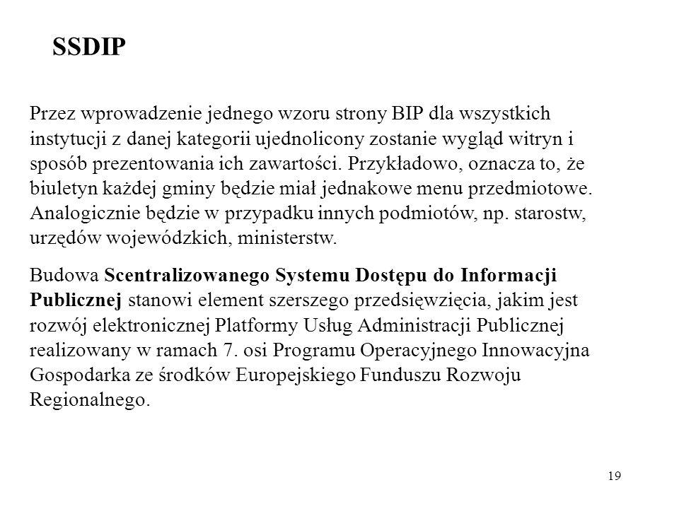 19 SSDIP Przez wprowadzenie jednego wzoru strony BIP dla wszystkich instytucji z danej kategorii ujednolicony zostanie wygląd witryn i sposób prezento