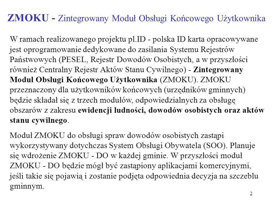 13 Wymagania ZMOKU Podstawowym wymaganiem dla urzędów gminnych wynikającym z realizacji projektu pl.ID - polska ID karta jest przygotowanie lokalnej infrastruktury sieciowej do nowej formy współpracy z rejestrami centralnymi.