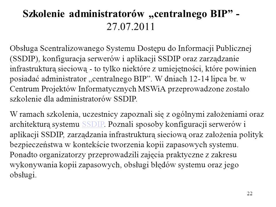 22 Szkolenie administratorów centralnego BIP - 27.07.2011 Obsługa Scentralizowanego Systemu Dostępu do Informacji Publicznej (SSDIP), konfiguracja ser