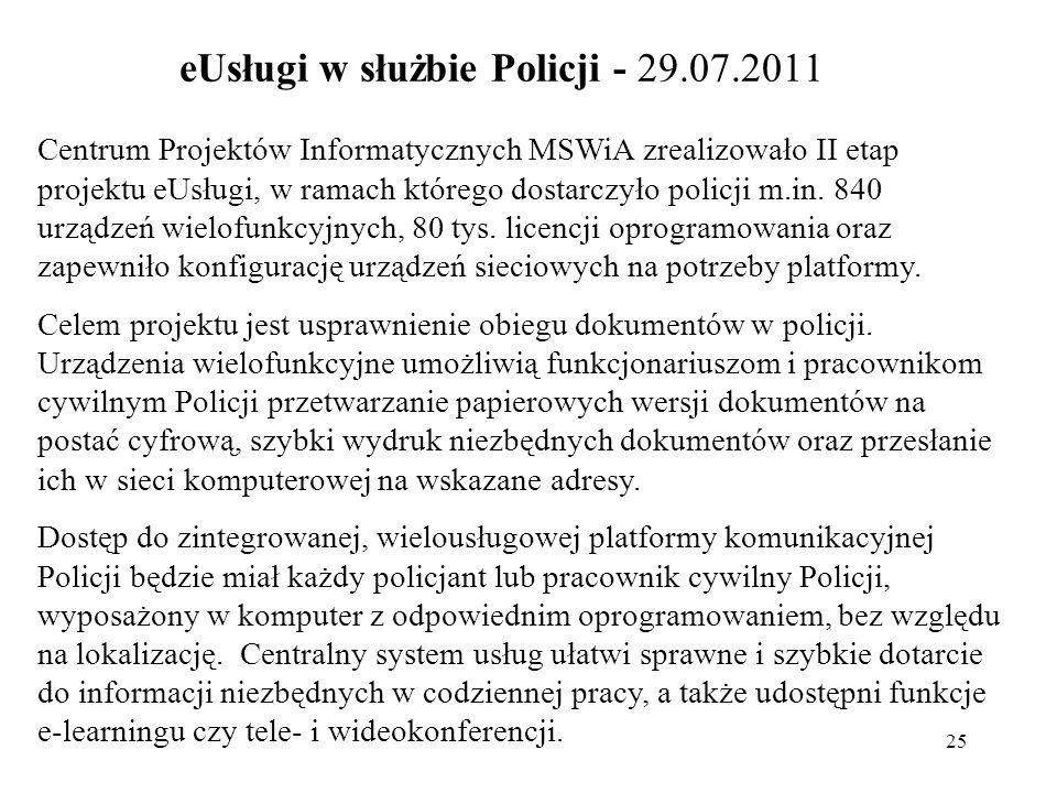 25 eUsługi w służbie Policji - 29.07.2011 Centrum Projektów Informatycznych MSWiA zrealizowało II etap projektu eUsługi, w ramach którego dostarczyło