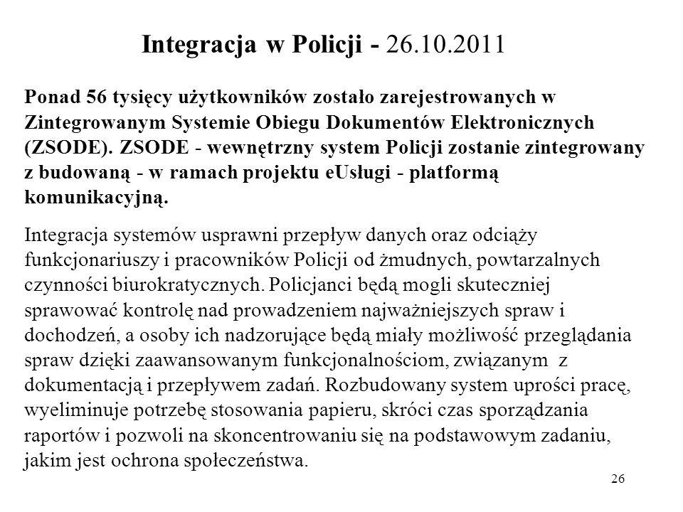 26 Integracja w Policji - 26.10.2011 Ponad 56 tysięcy użytkowników zostało zarejestrowanych w Zintegrowanym Systemie Obiegu Dokumentów Elektronicznych