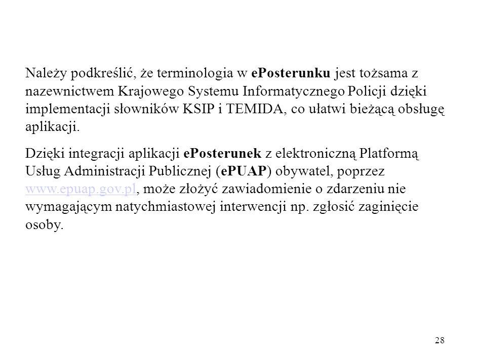 28 Należy podkreślić, że terminologia w ePosterunku jest tożsama z nazewnictwem Krajowego Systemu Informatycznego Policji dzięki implementacji słownik