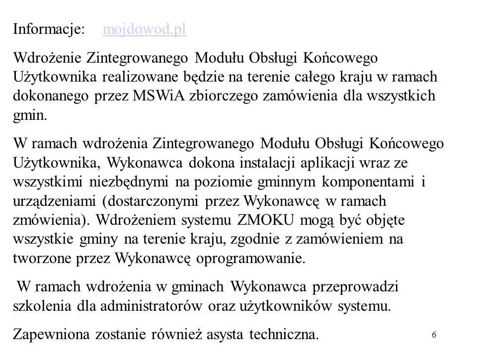 6 Informacje: mojdowod.plmojdowod.pl Wdrożenie Zintegrowanego Modułu Obsługi Końcowego Użytkownika realizowane będzie na terenie całego kraju w ramach