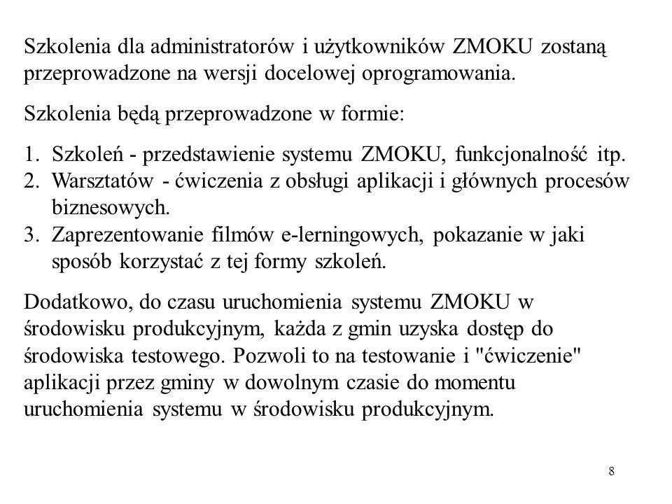 8 Szkolenia dla administratorów i użytkowników ZMOKU zostaną przeprowadzone na wersji docelowej oprogramowania. Szkolenia będą przeprowadzone w formie