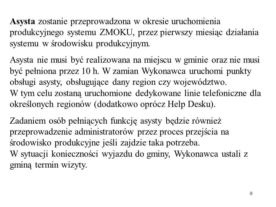 9 Asysta zostanie przeprowadzona w okresie uruchomienia produkcyjnego systemu ZMOKU, przez pierwszy miesiąc działania systemu w środowisku produkcyjny