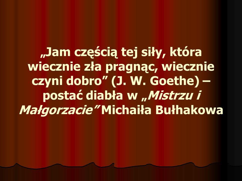 Jam częścią tej siły, która wiecznie zła pragnąc, wiecznie czyni dobro (J. W. Goethe) – postać diabła w Mistrzu i Małgorzacie Michaiła Bułhakowa