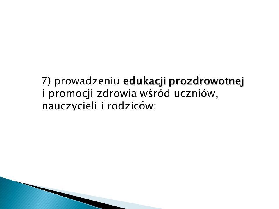 edukacji prozdrowotnej 7) prowadzeniu edukacji prozdrowotnej i promocji zdrowia wśród uczniów, nauczycieli i rodziców;