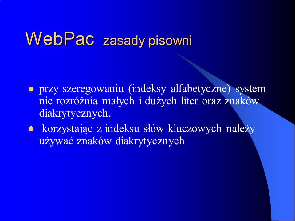 WebPac zasady pisowni przy szeregowaniu (indeksy alfabetyczne) system nie rozróżnia małych i dużych liter oraz znaków diakrytycznych, korzystając z in