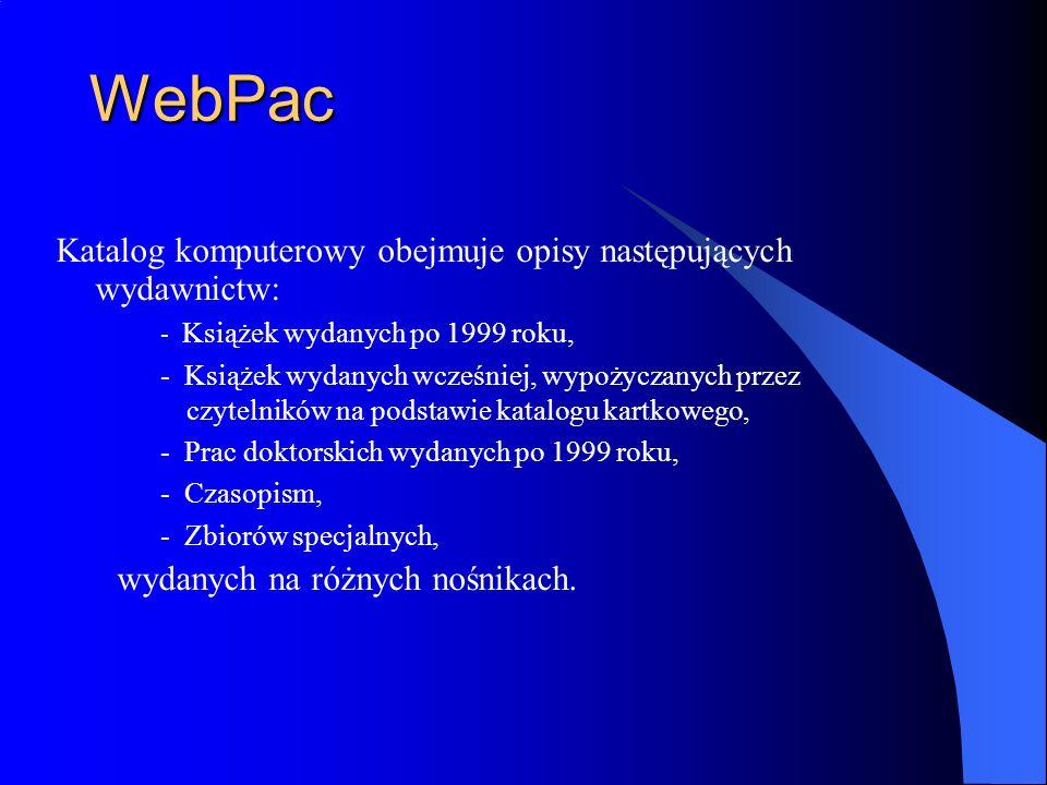 WebPac Katalog komputerowy obejmuje opisy następujących wydawnictw: - Książek wydanych po 1999 roku, - Książek wydanych wcześniej, wypożyczanych przez