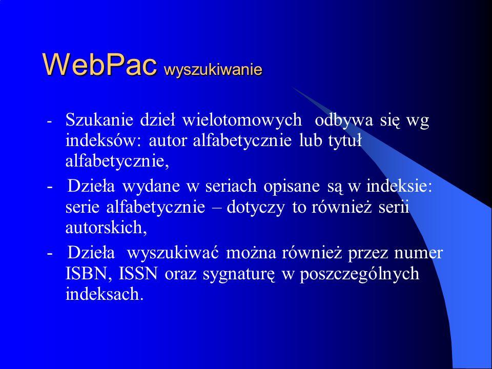 WebPac wyszukiwanie - Szukanie dzieł wielotomowych odbywa się wg indeksów: autor alfabetycznie lub tytuł alfabetycznie, - Dzieła wydane w seriach opis