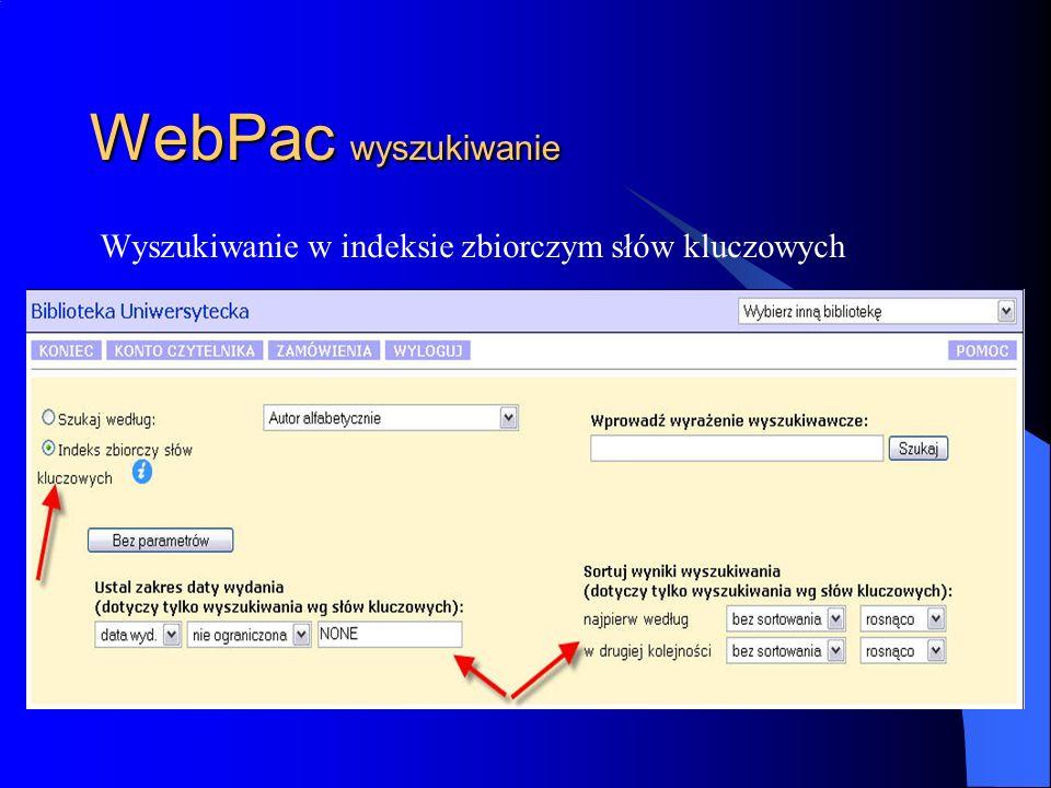 WebPac wyszukiwanie Aby dowiedzieć się z jakich indeksów zostały wprowadzone słowa kluczowe naciskamy niebieski przycisk i: - Wpisujemy odpowiednie słowo, lub frazę zakończoną znakiem *, - Możemy także uruchomić przycisk parametry i ograniczyć datę wydania poszukiwanej publikacji (równa ; od ; do ; różna od), należy wtedy w odpowiednim okienku wpisać rok.