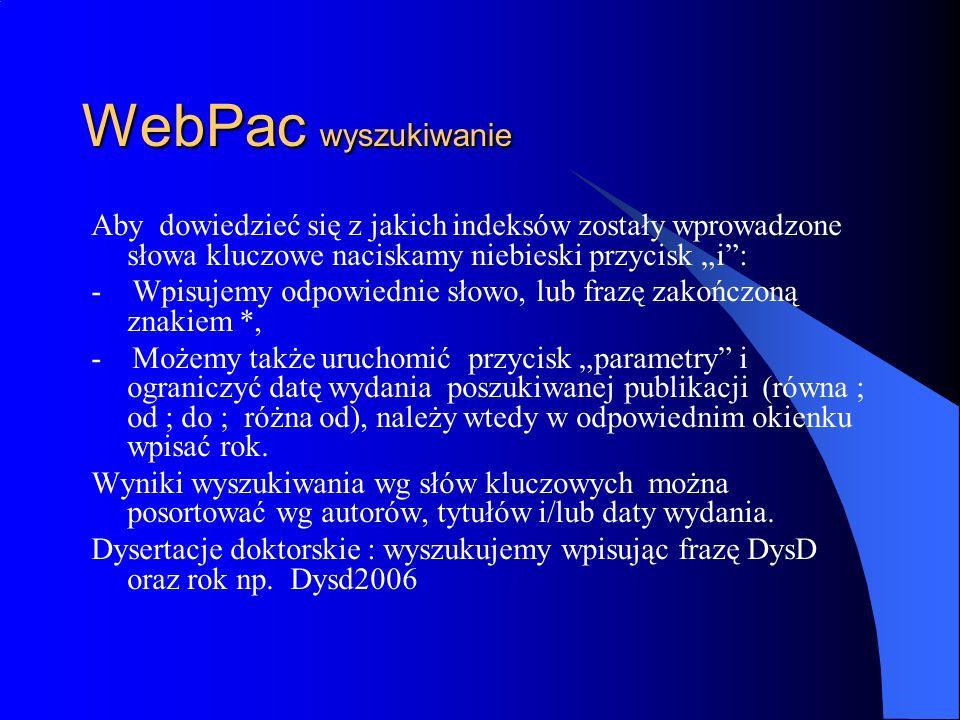 WebPac wyszukiwanie Aby dowiedzieć się z jakich indeksów zostały wprowadzone słowa kluczowe naciskamy niebieski przycisk i: - Wpisujemy odpowiednie sł