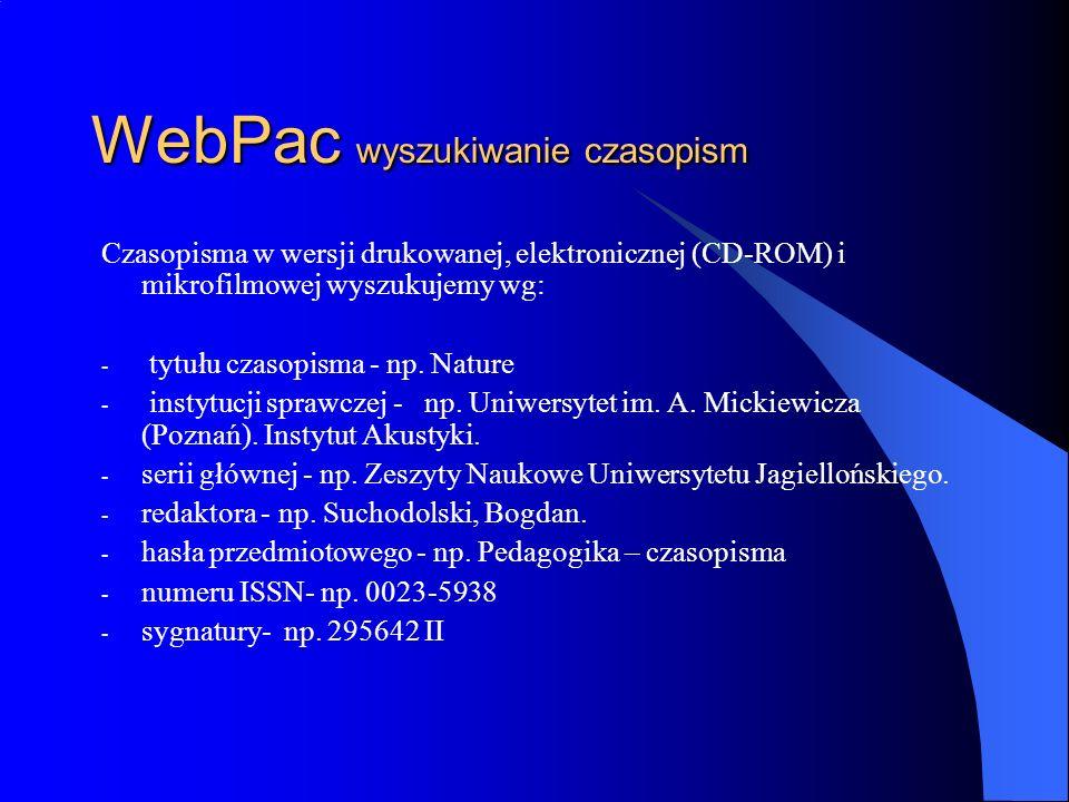 WebPac wyszukiwanie czasopism Czasopisma w wersji drukowanej, elektronicznej (CD-ROM) i mikrofilmowej wyszukujemy wg: - tytułu czasopisma - np. Nature