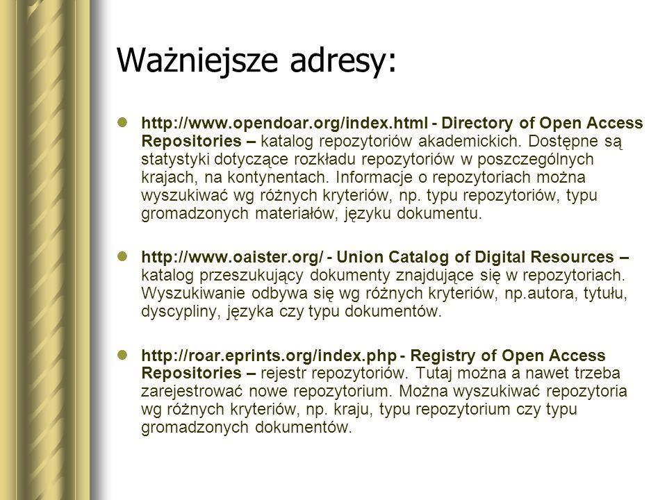Ważniejsze adresy: http://www.opendoar.org/index.html - Directory of Open Access Repositories – katalog repozytoriów akademickich. Dostępne są statyst