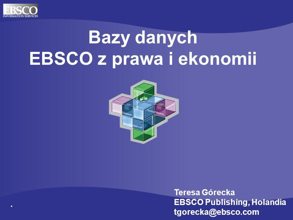 1 Bazy danych EBSCO z prawa i ekonomii. Teresa Górecka EBSCO Publishing, Holandia tgorecka@ebsco.com