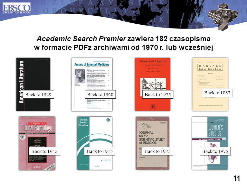 11 Back to 1929Back to 1975 Academic Search Premier zawiera 182 czasopisma w formacie PDFz archiwami od 1970 r. lub wcześniej Back to 1960 Back to 197