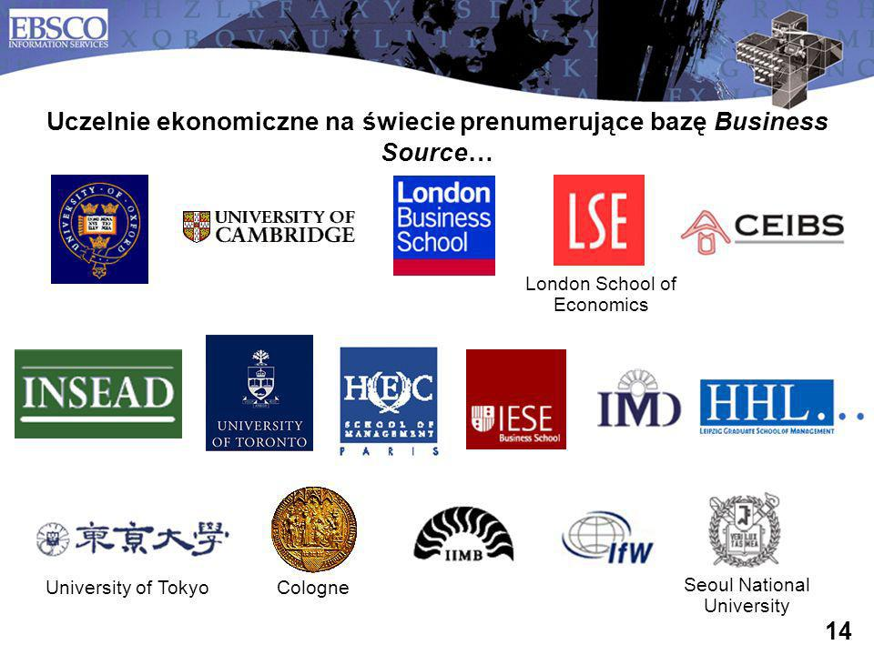 14 Uczelnie ekonomiczne na świecie prenumerujące bazę Business Source… Cologne London School of Economics University of Tokyo Seoul National Universit