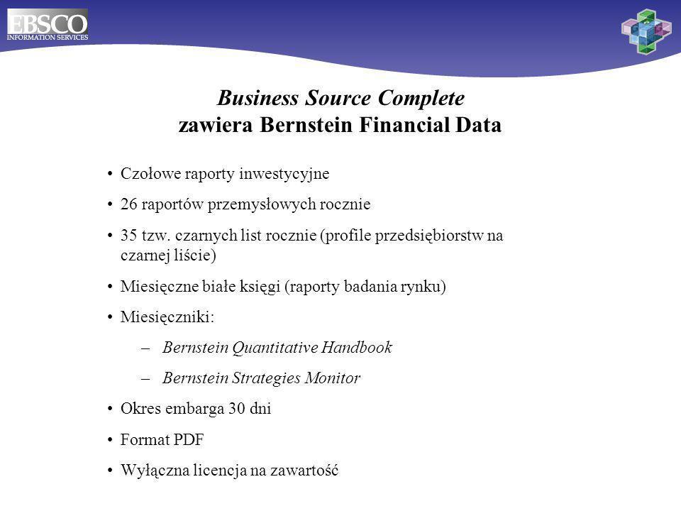 17 Business Source Complete zawiera Bernstein Financial Data Czołowe raporty inwestycyjne 26 raportów przemysłowych rocznie 35 tzw. czarnych list rocz