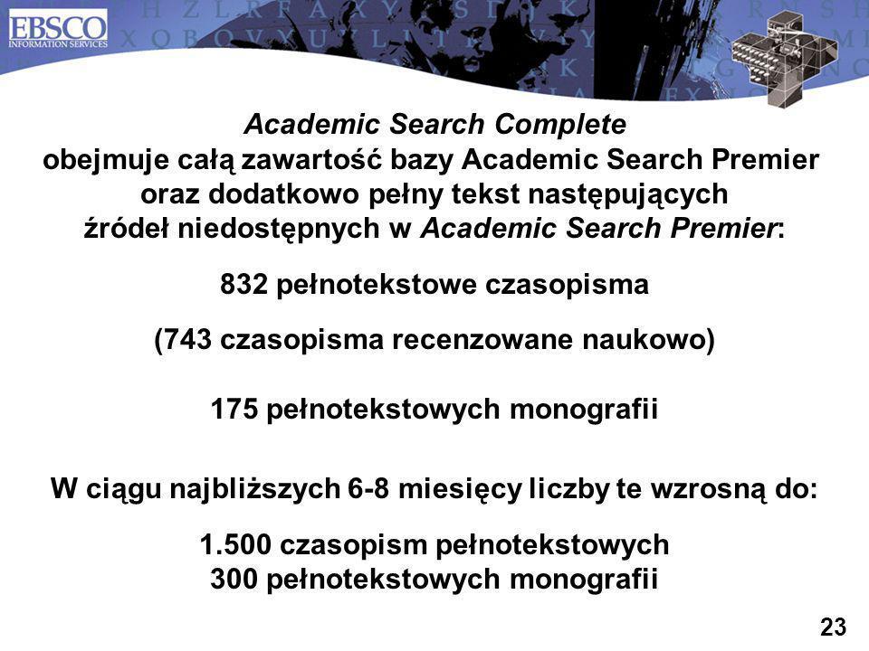 23 Academic Search Complete obejmuje całą zawartość bazy Academic Search Premier oraz dodatkowo pełny tekst następujących źródeł niedostępnych w Acade