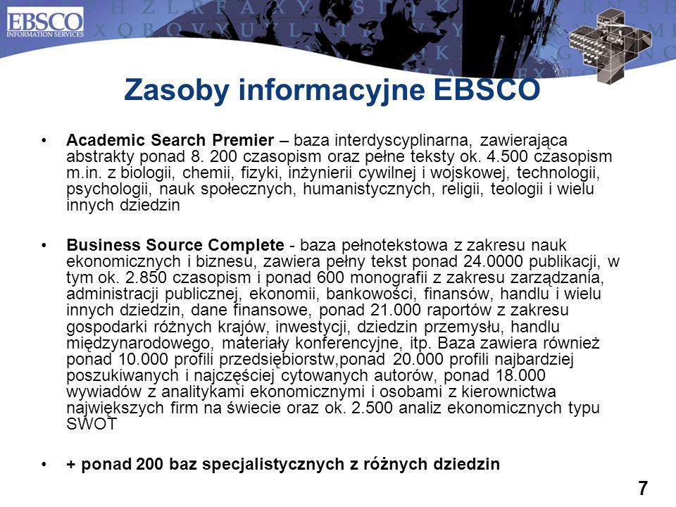 7 Zasoby informacyjne EBSCO Academic Search Premier – baza interdyscyplinarna, zawierająca abstrakty ponad 8. 200 czasopism oraz pełne teksty ok. 4.50